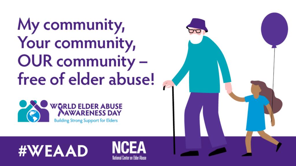 World Elder Abuse Awareness Day: Building Strong Support for Elders - National Center on Elder Abuse - My Community, your community - free of elder abuse