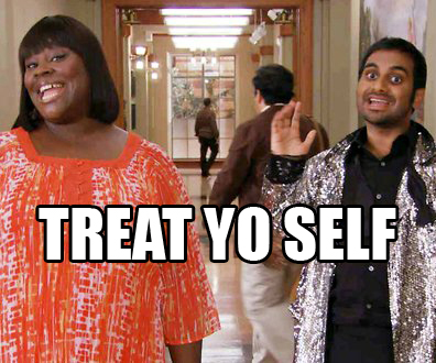 Donna and Tom from Parks and Recreation saying  Treat Yo Self