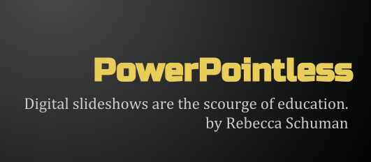 PowerPointless: Are digital slideshows the scourge of Higher Education